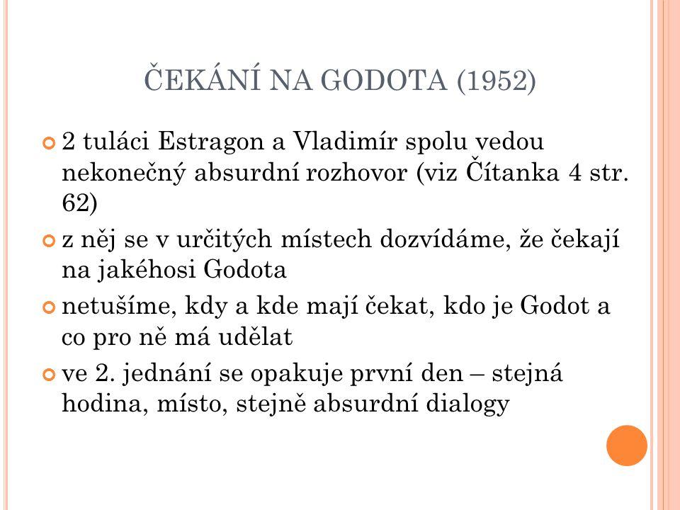 ČEKÁNÍ NA GODOTA (1952) 2 tuláci Estragon a Vladimír spolu vedou nekonečný absurdní rozhovor (viz Čítanka 4 str.
