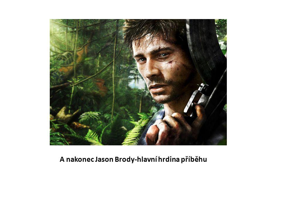 A nakonec Jason Brody-hlavní hrdina příběhu