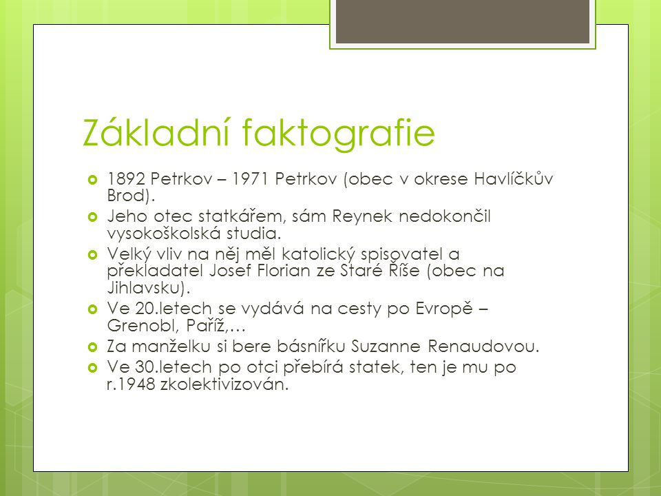 Základní faktografie  1892 Petrkov – 1971 Petrkov (obec v okrese Havlíčkův Brod).  Jeho otec statkářem, sám Reynek nedokončil vysokoškolská studia.