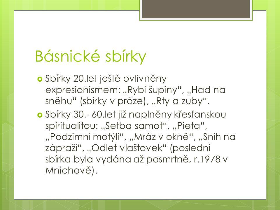 """Básnické sbírky  Sbírky 20.let ještě ovlivněny expresionismem: """"Rybí šupiny"""", """"Had na sněhu"""" (sbírky v próze), """"Rty a zuby"""".  Sbírky 30.- 60.let již"""