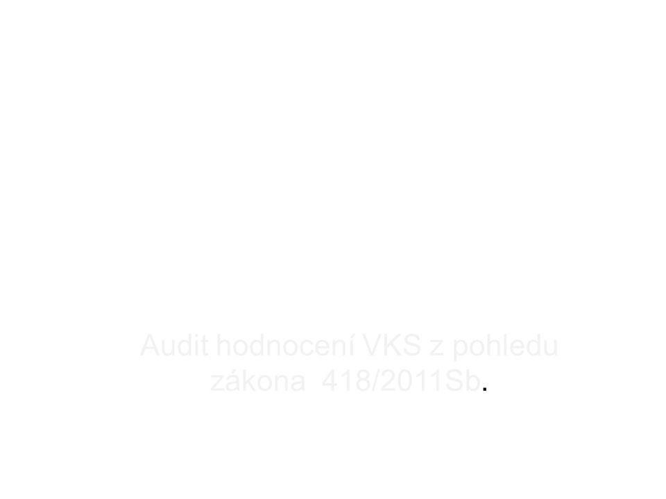Audit hodnocení VKS z pohledu zákona 418/2011Sb.