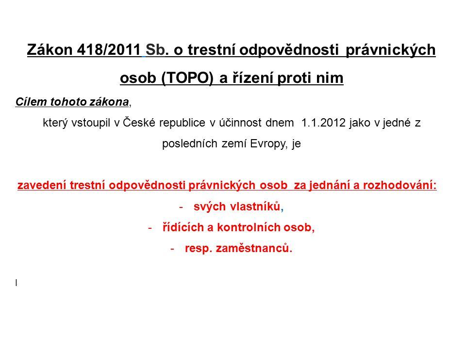 strana 2 Zákon 418/2011 Sb. o trestní odpovědnosti právnických osob (TOPO) a řízení proti nim Cílem tohoto zákona, který vstoupil v České republice v