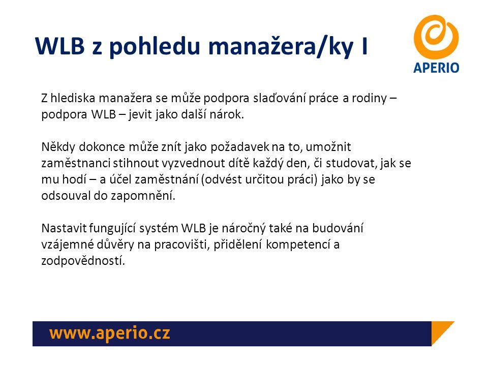"""WLB z pohledu manažera/ky II Důležité je tedy zdůraznit:  Nejde o to, nechat pracovat, """"jak se právě hodí , ale o uznání mimopracovních potřeb zaměstnance/kyně."""