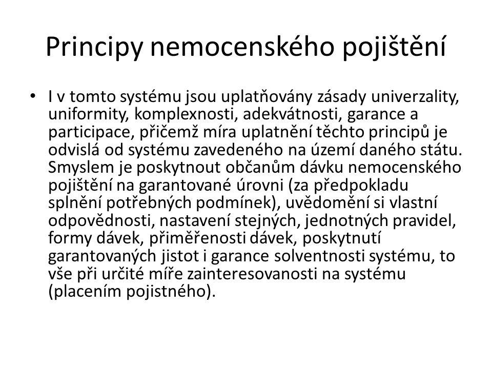 Principy nemocenského pojištění I v tomto systému jsou uplatňovány zásady univerzality, uniformity, komplexnosti, adekvátnosti, garance a participace, přičemž míra uplatnění těchto principů je odvislá od systému zavedeného na území daného státu.