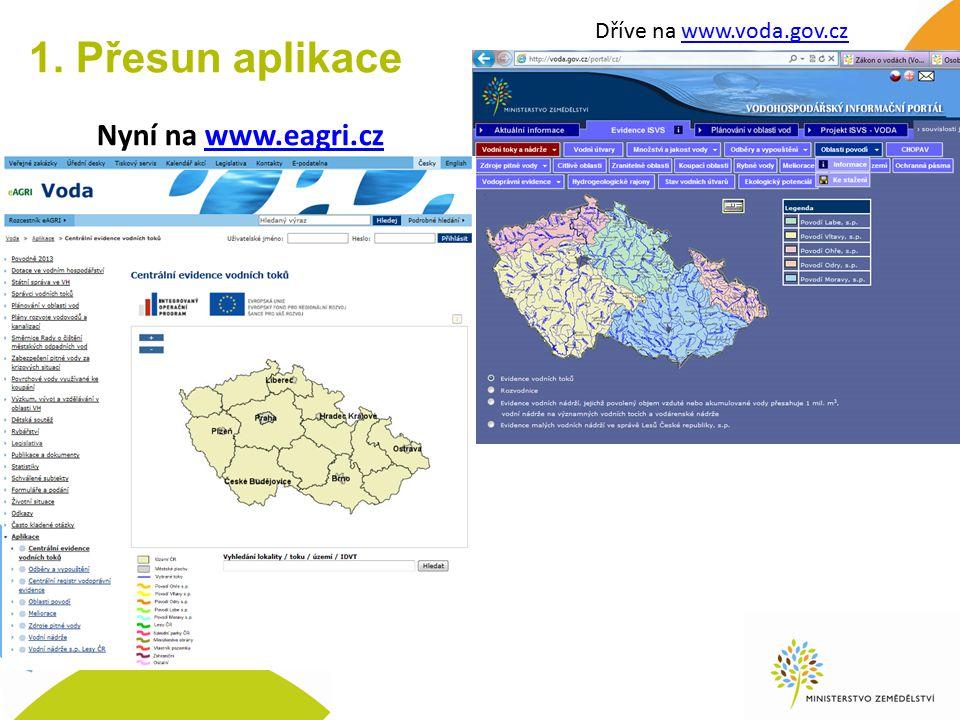 1. Přesun aplikace Dříve na www.voda.gov.czwww.voda.gov.cz Nyní na www.eagri.czwww.eagri.cz