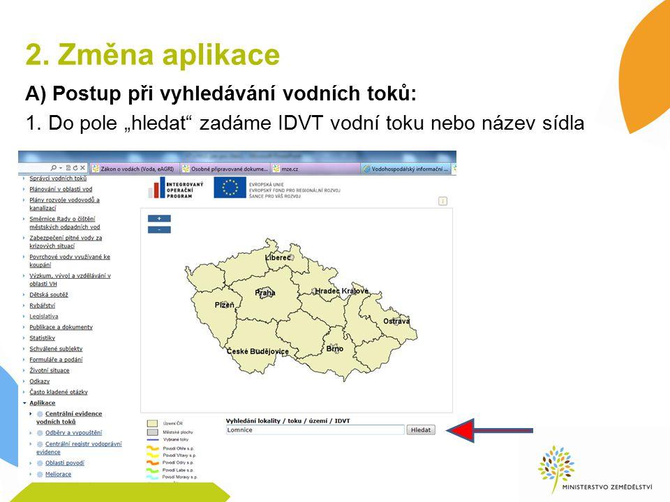 """2. Změna aplikace A) Postup při vyhledávání vodních toků: 1. Do pole """"hledat"""" zadáme IDVT vodní toku nebo název sídla"""