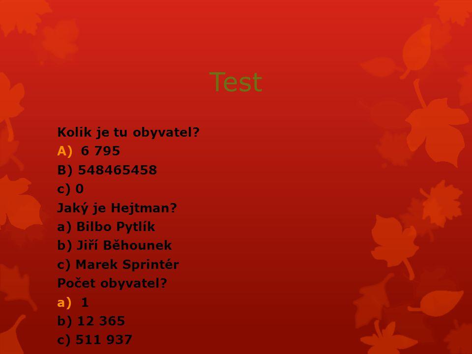 Test Kolik je tu obyvatel. A)6 795 B) 548465458 c) 0 Jaký je Hejtman.