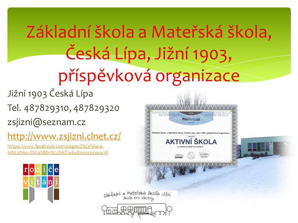 Jižní 1903 Česká Lípa Tel. 487829310, 487829320 zsjizni@seznam.cz http://www.zsjizni.clnet.cz/ https://www.facebook.com/pages/Z%C5%A0-a- M%C5%A0-Ji%C5