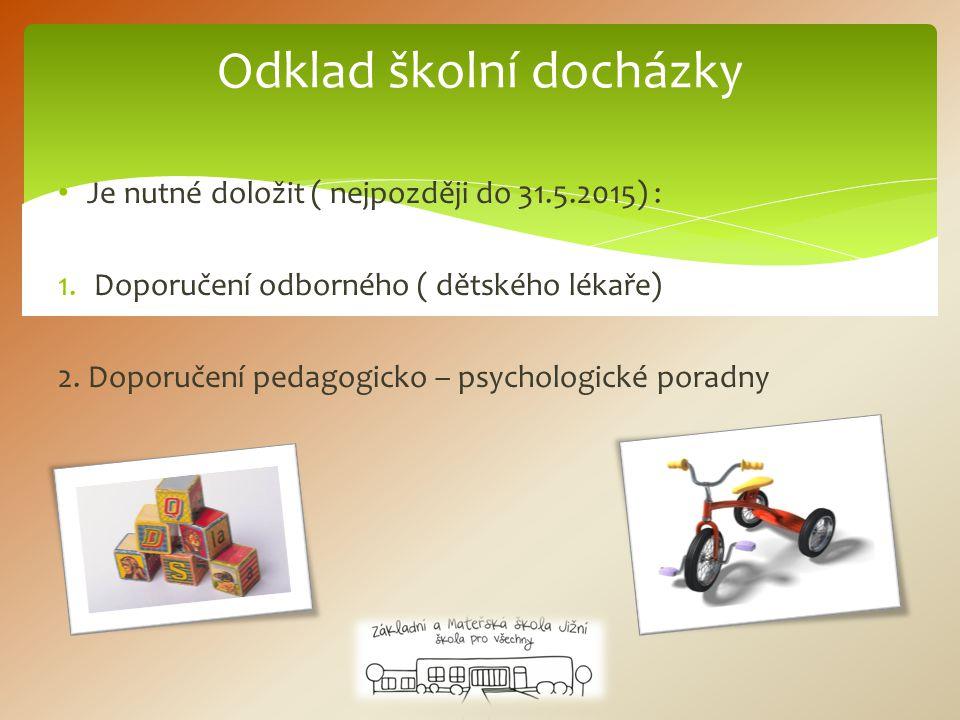Je nutné doložit ( nejpozději do 31.5.2015) : 1. Doporučení odborného ( dětského lékaře) 2. Doporučení pedagogicko – psychologické poradny Odklad škol