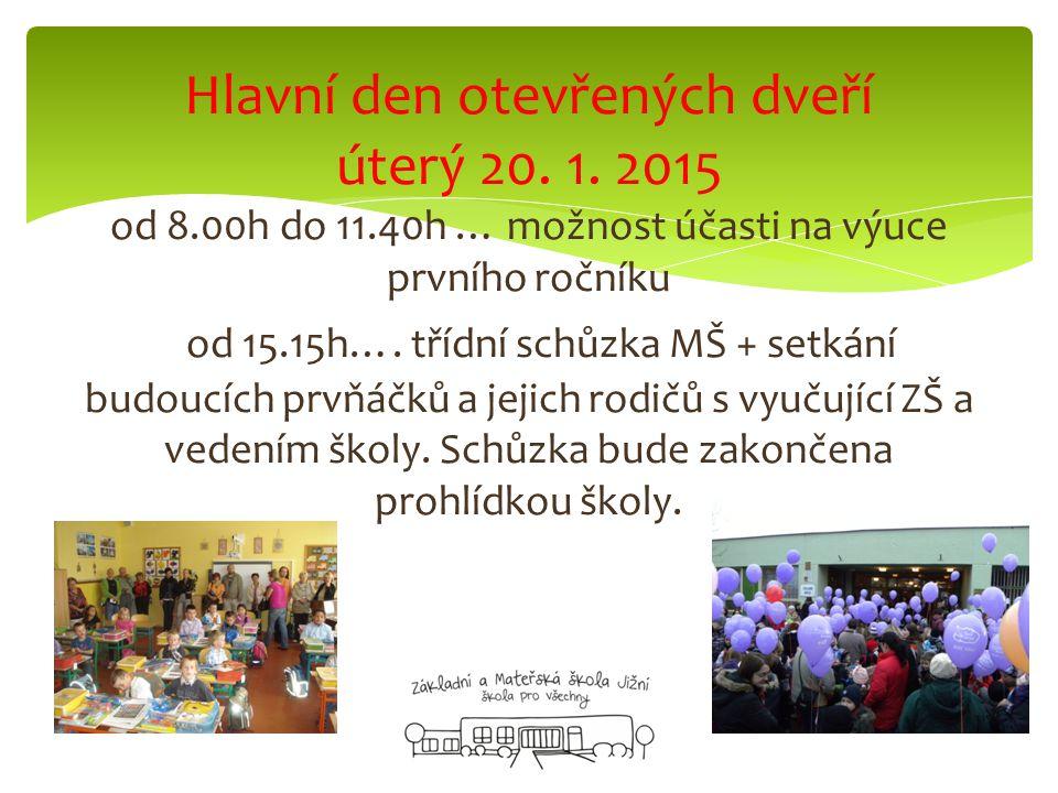 Hlavní den otevřených dveří úterý 20. 1. 2015 od 8.00h do 11.40h … možnost účasti na výuce prvního ročníku od 15.15h…. třídní schůzka MŠ + setkání bud