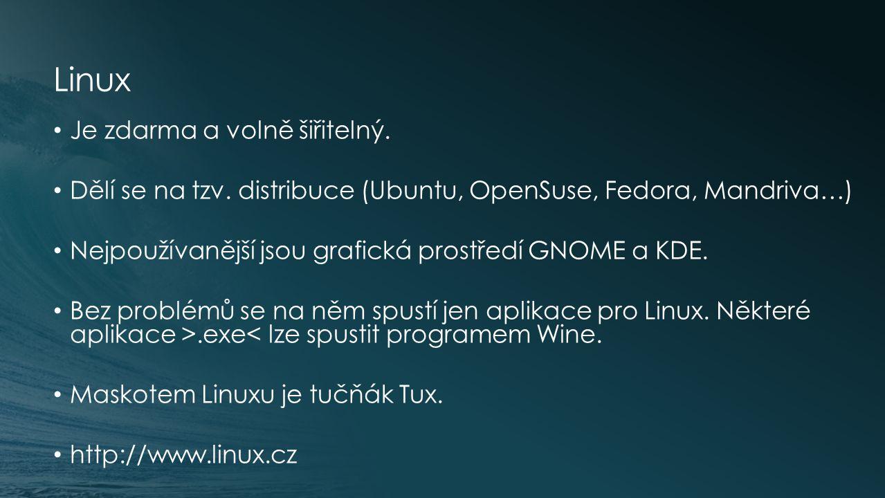 Linux Je zdarma a volně šiřitelný. Dělí se na tzv.