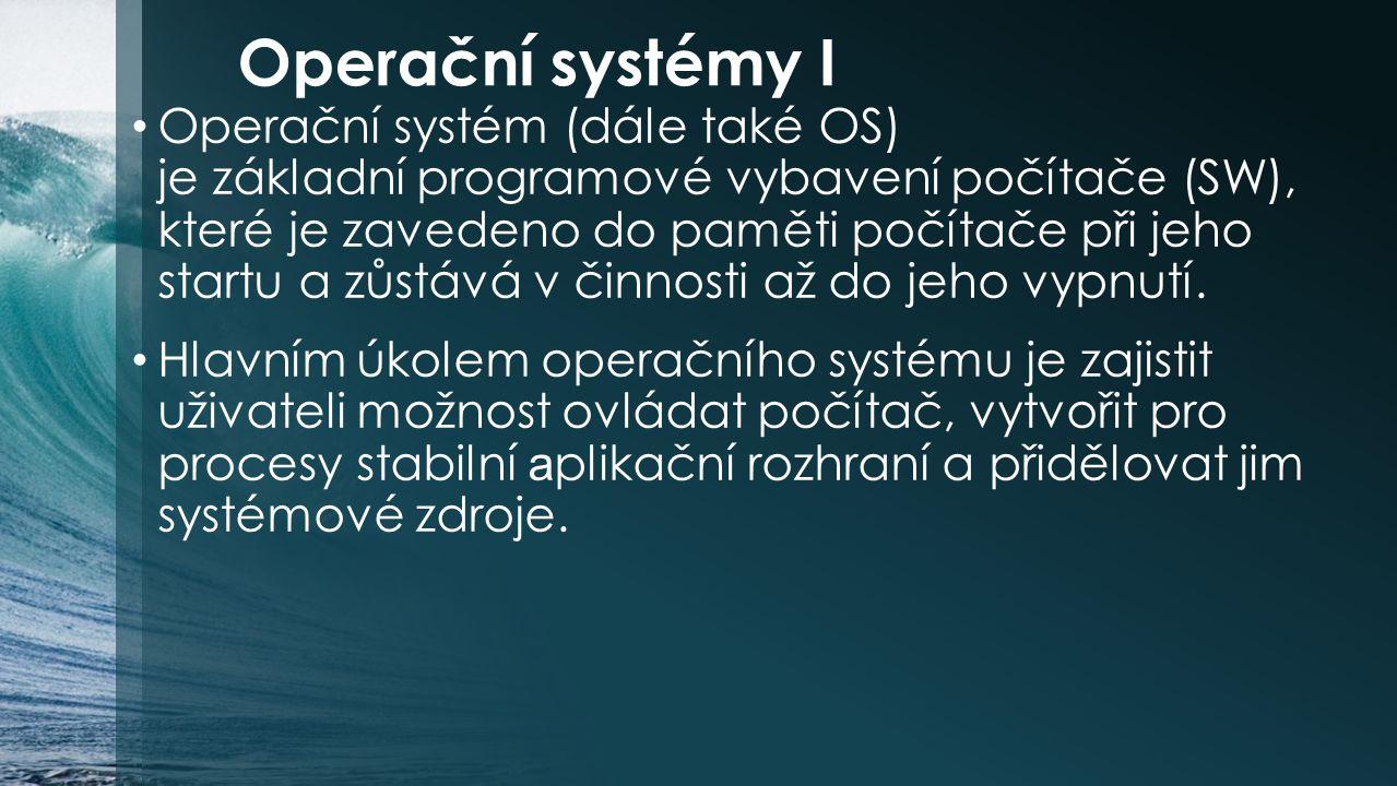Operační systémy I Operační systém (dále také OS) je základní programové vybavení počítače (SW), které je zavedeno do paměti počítače při jeho startu a zůstává v činnosti až do jeho vypnutí.