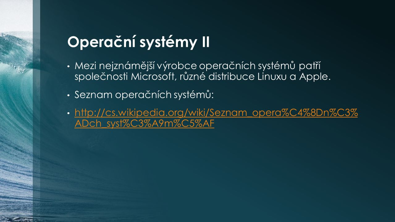 Operační systémy II Mezi nejznámější výrobce operačních systémů patří společnosti Microsoft, různé distribuce Linuxu a Apple.