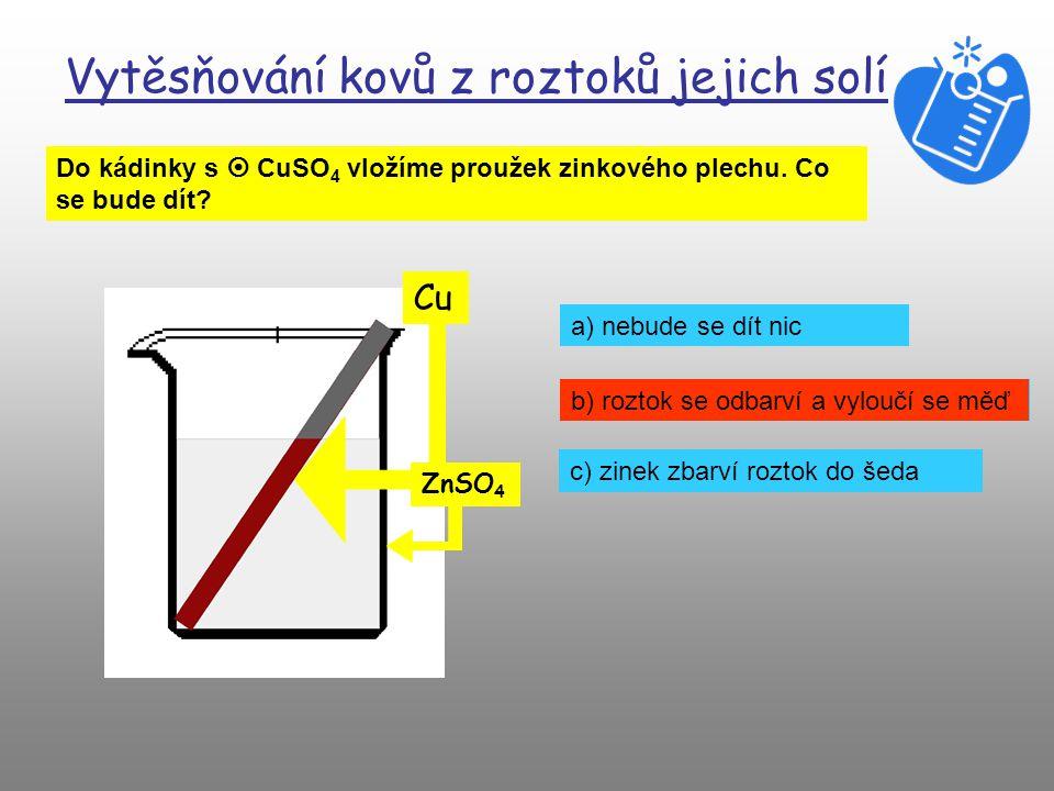 Vytěsňování kovů z roztoků jejich solí Do kádinky s  CuSO 4 vložíme proužek zinkového plechu.