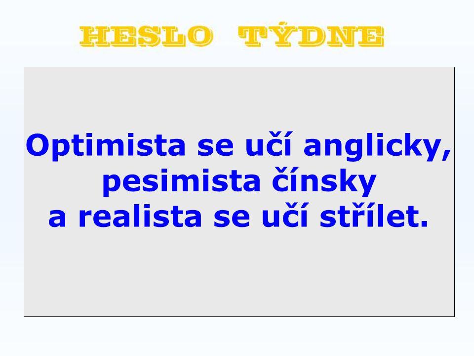 Optimista se učí anglicky, pesimista čínsky a realista se učí střílet.