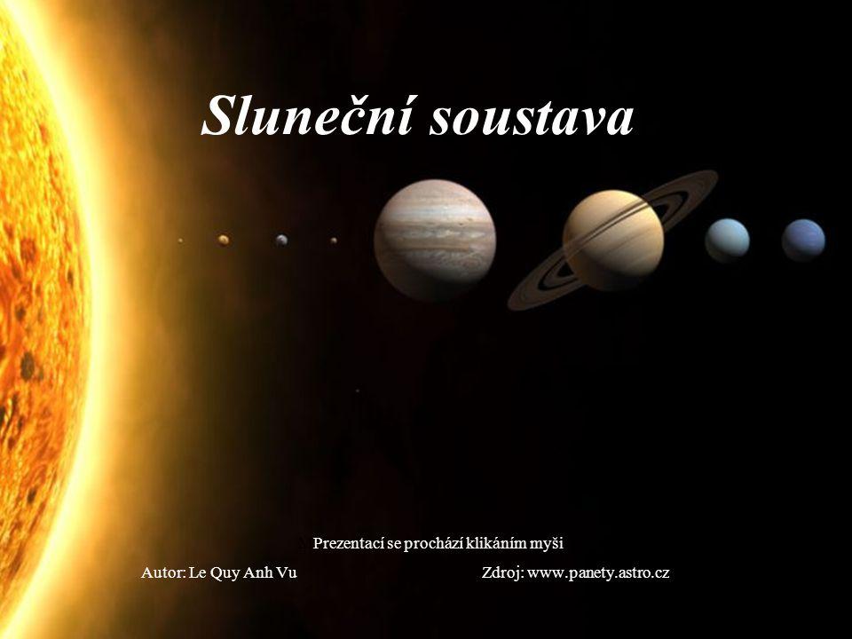 Sluneční soustava MPrezentací se prochází klikáním myši Autor: Le Quy Anh Vu Zdroj: www.panety.astro.cz