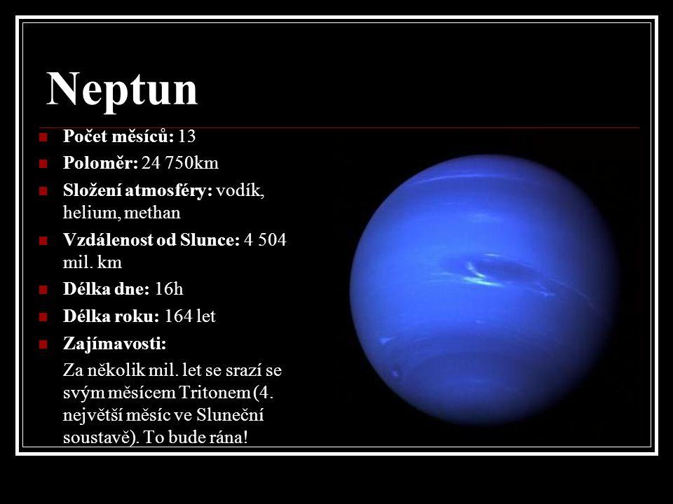 Neptun Počet měsíců: 13 Poloměr: 24 750km Složení atmosféry: vodík, helium, methan Vzdálenost od Slunce: 4 504 mil.