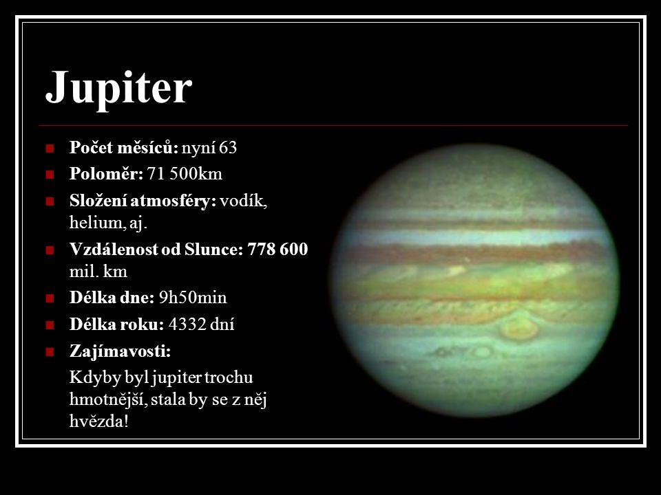 Jupiter Počet měsíců: nyní 63 Poloměr: 71 500km Složení atmosféry: vodík, helium, aj.