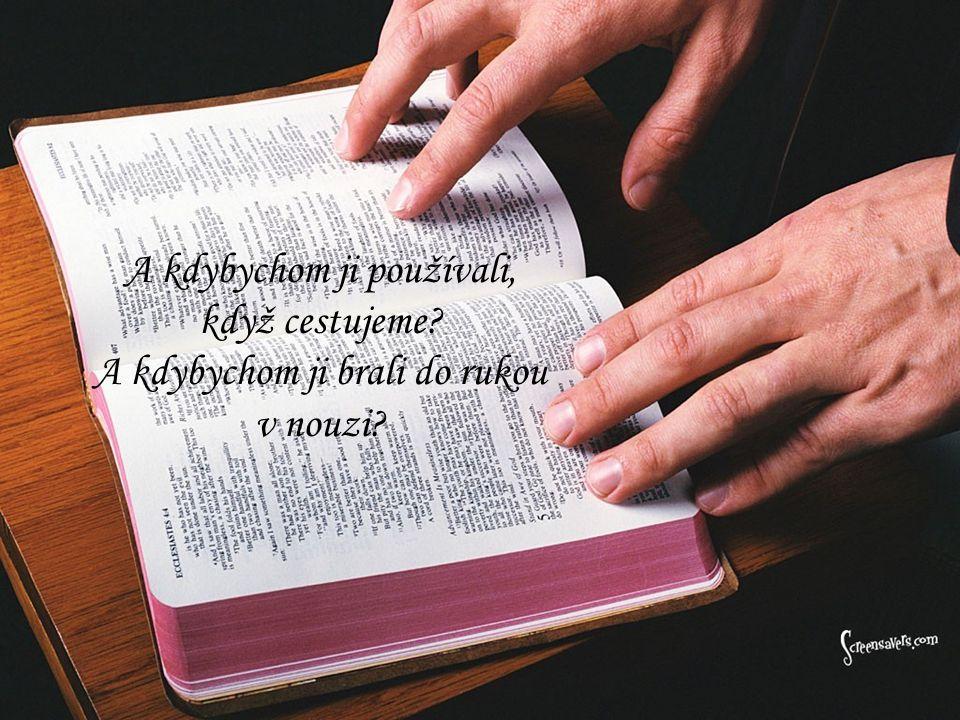 A kdybychom svou Bibli nosili vždy s sebou v kapse nebo v kabelce? A kdybychom se do ní během dne stále dívali? A kdybychom se pro ni vrátili, pokud b