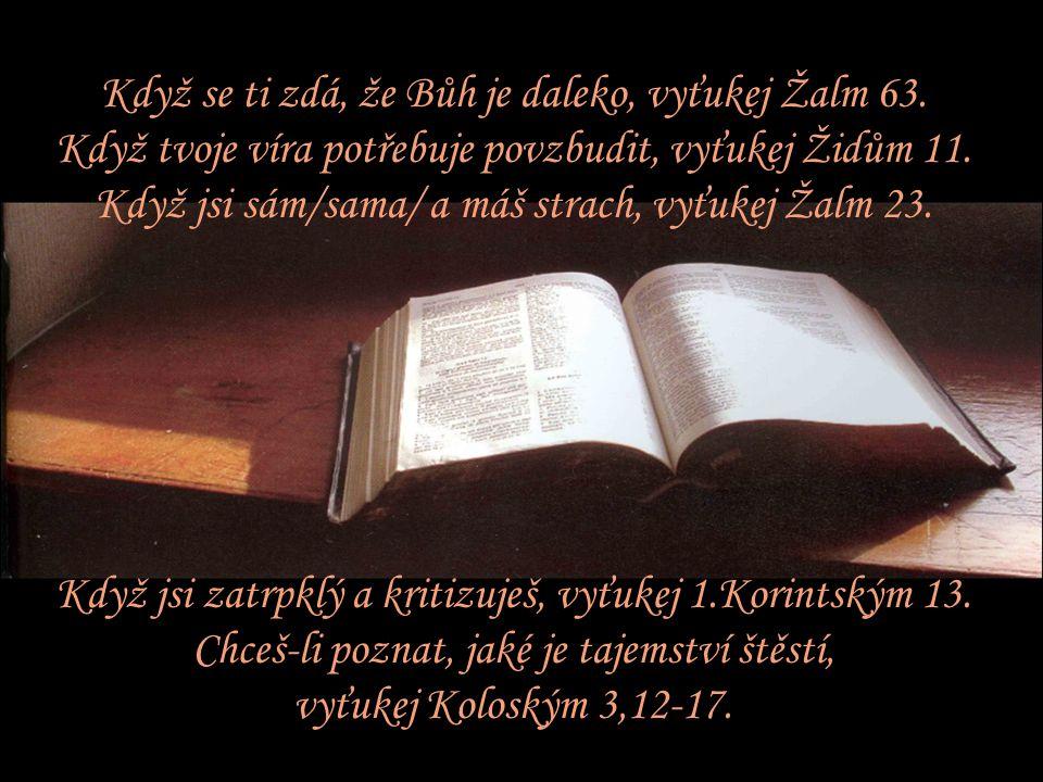 Když jsi smutný, vyťukej Jana 14. Když o tobě někdo nehezky mluví, vyťukej Žalm 27. Když jsi nervózní, vyťukej Žalm 51. Když jsi ustaraný/á /, vyťukej