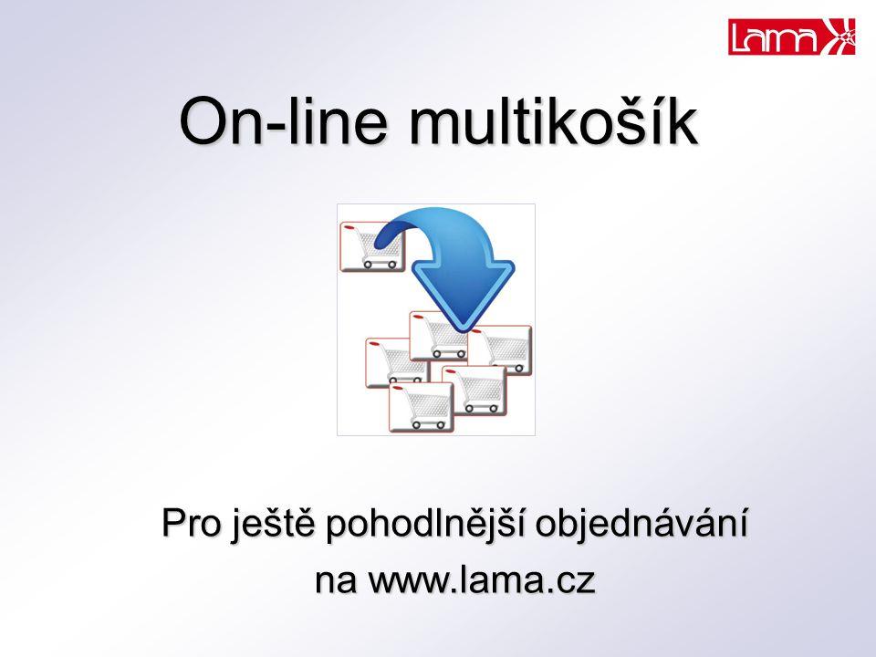 On-line multikošík Pro ještě pohodlnější objednávání na www.lama.cz