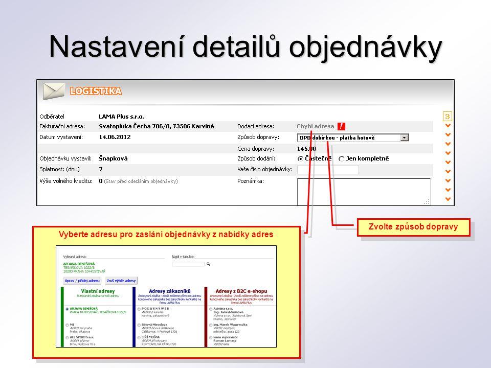 Nastavení detailů objednávky Vyberte adresu pro zaslání objednávky z nabídky adres Zvolte způsob dopravy