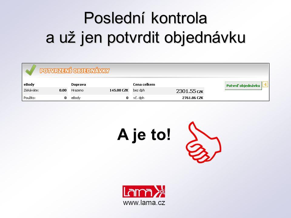 Poslední kontrola a už jen potvrdit objednávku A je to! www.lama.cz
