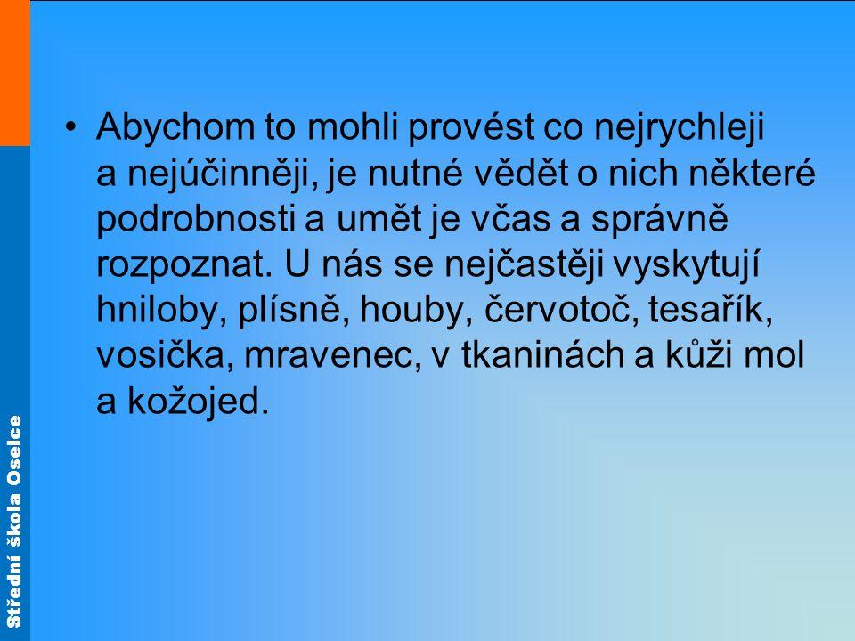Střední škola Oselce Červotoč Červotoč je velmi rozšířen nejen u nás, ale i po celém světě, bez rozdílu zeměpisných délek a šířek.