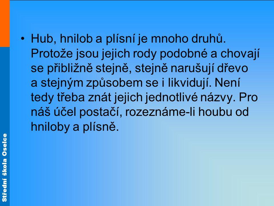 Střední škola Oselce Hub, hnilob a plísní je mnoho druhů.