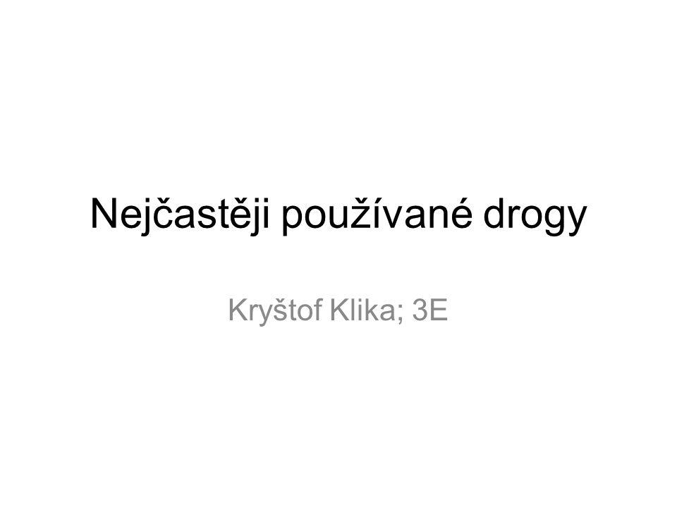 Nejčastěji používané drogy Kryštof Klika; 3E