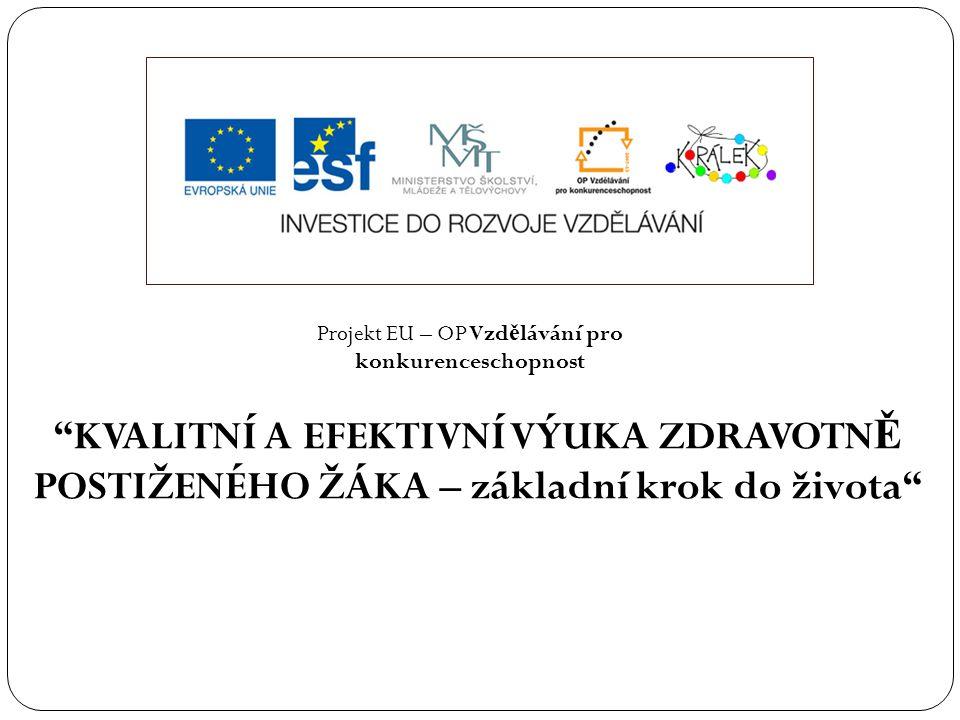 """Projekt EU – OP Vzd ě lávání pro konkurenceschopnost """"KVALITNÍ A EFEKTIVNÍ VÝUKA ZDRAVOTN Ě POSTIŽENÉHO ŽÁKA – základní krok do života"""""""