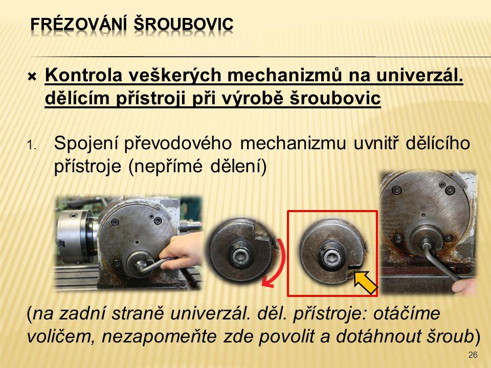  Kontrola veškerých mechanizmů na univerzál. dělícím přístroji při výrobě šroubovic 1. Spojení převodového mechanizmu uvnitř dělícího přístroje (nepř