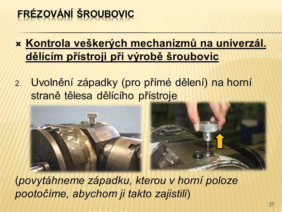  Kontrola veškerých mechanizmů na univerzál. dělícím přístroji při výrobě šroubovic 2. Uvolnění západky (pro přímé dělení) na horní straně tělesa děl