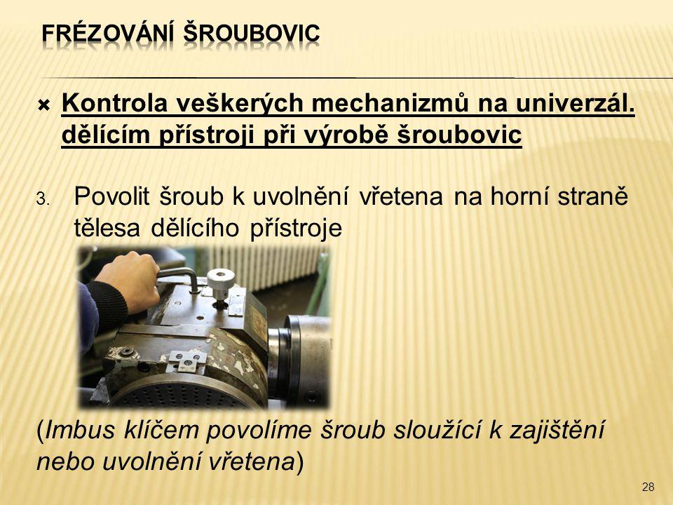  Kontrola veškerých mechanizmů na univerzál. dělícím přístroji při výrobě šroubovic 3. Povolit šroub k uvolnění vřetena na horní straně tělesa dělící