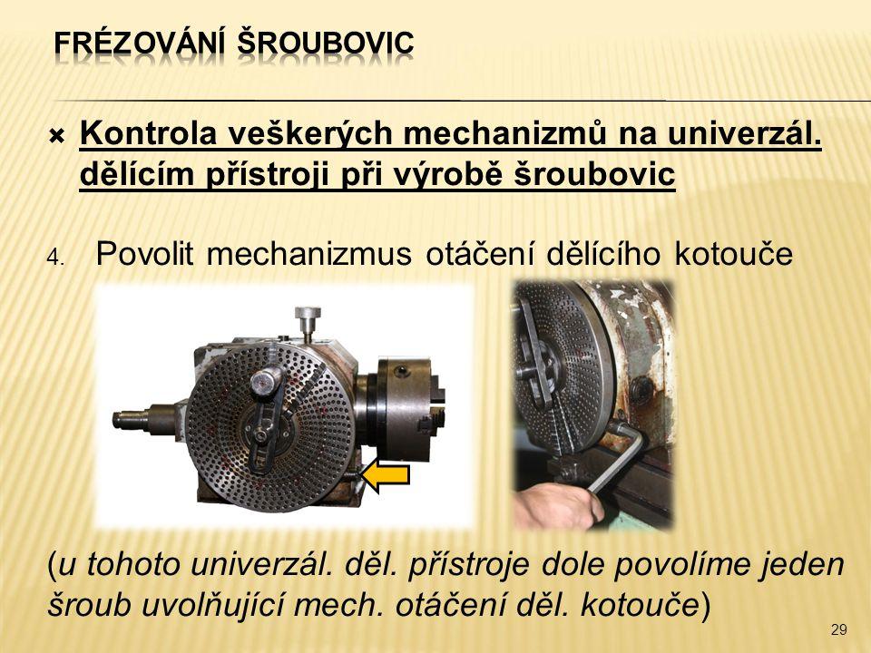  Kontrola veškerých mechanizmů na univerzál. dělícím přístroji při výrobě šroubovic 4. Povolit mechanizmus otáčení dělícího kotouče (u tohoto univerz