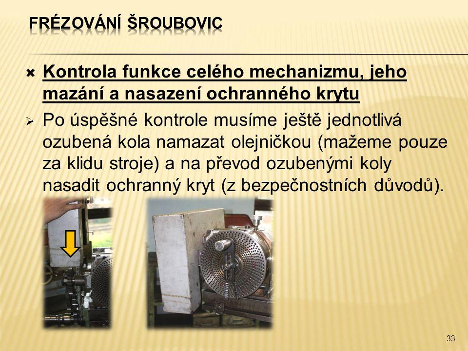 Kontrola funkce celého mechanizmu, jeho mazání a nasazení ochranného krytu  Po úspěšné kontrole musíme ještě jednotlivá ozubená kola namazat olejni