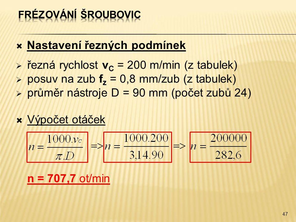  Nastavení řezných podmínek  řezná rychlost v C = 200 m/min (z tabulek)  posuv na zub f z = 0,8 mm/zub (z tabulek)  průměr nástroje D = 90 mm (poč