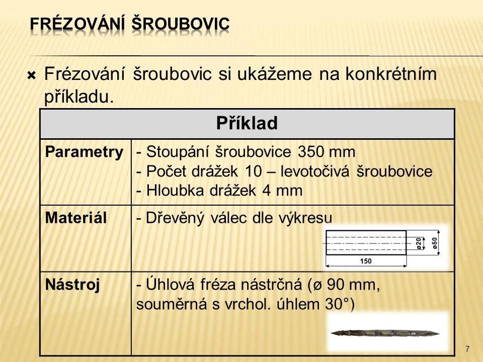  Frézování šroubovic si ukážeme na konkrétním příkladu. 7 Příklad Parametry- Stoupání šroubovice 350 mm - Počet drážek 10 – levotočivá šroubovice - H