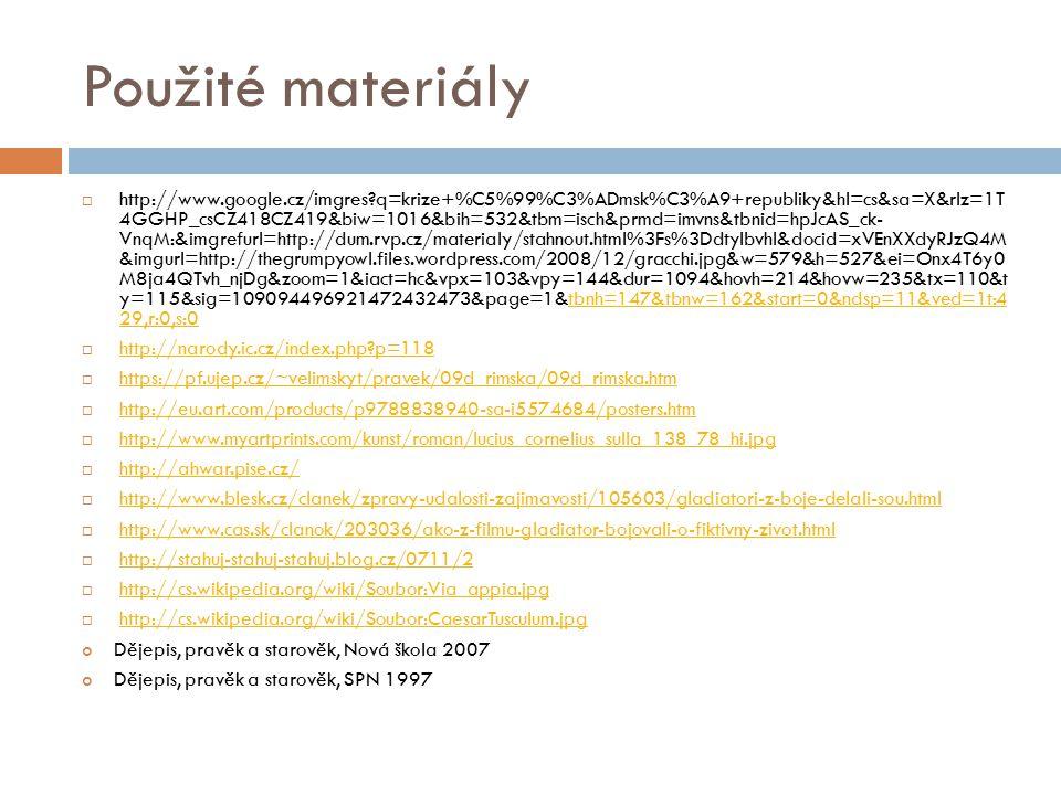 Použité materiály  http://www.google.cz/imgres?q=krize+%C5%99%C3%ADmsk%C3%A9+republiky&hl=cs&sa=X&rlz=1T 4GGHP_csCZ418CZ419&biw=1016&bih=532&tbm=isch