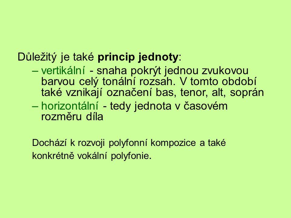 Důležitý je také princip jednoty: –vertikální - snaha pokrýt jednou zvukovou barvou celý tonální rozsah.