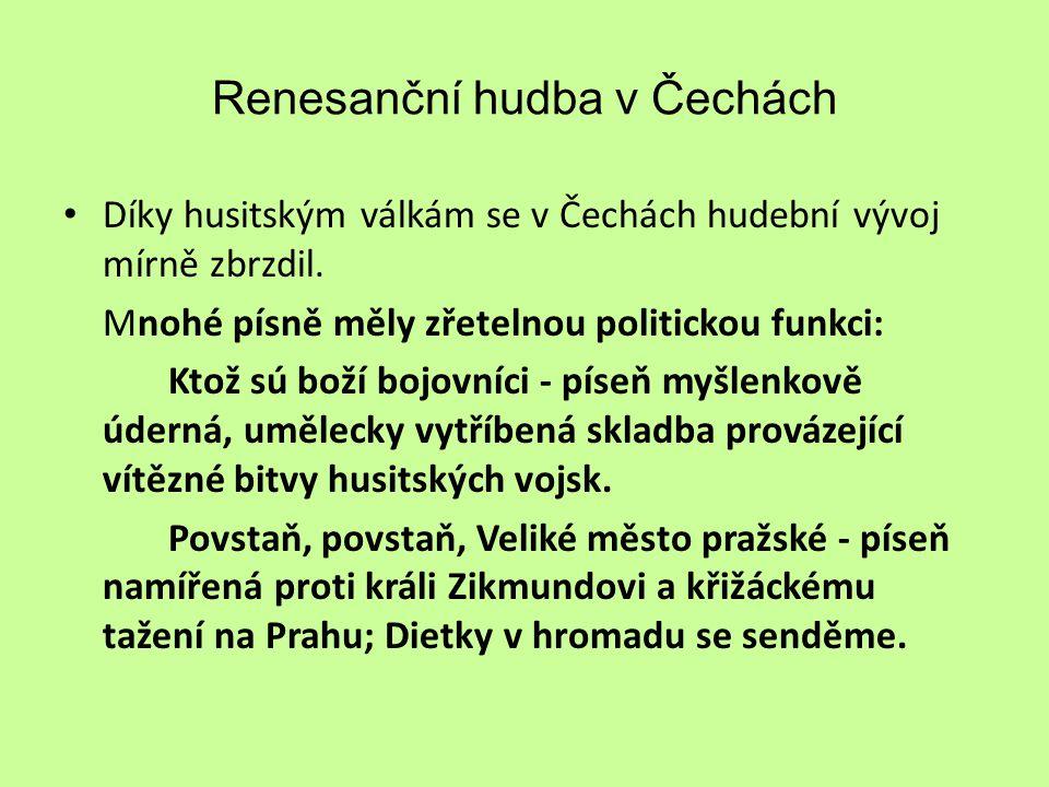 Renesanční hudba v Čechách Díky husitským válkám se v Čechách hudební vývoj mírně zbrzdil.