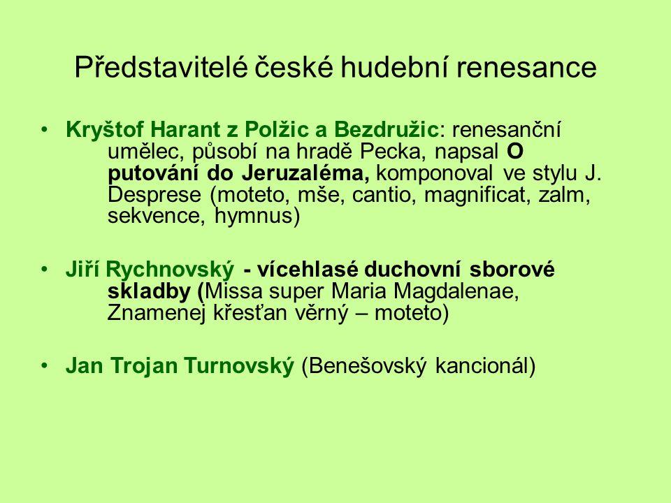 Představitelé české hudební renesance Kryštof Harant z Polžic a Bezdružic: renesanční umělec, působí na hradě Pecka, napsal O putování do Jeruzaléma, komponoval ve stylu J.
