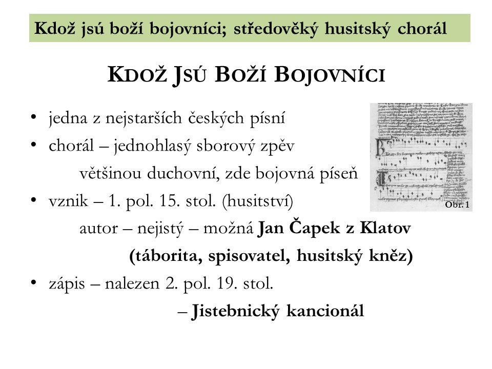 Kdož jsú boží bojovníci; středověký husitský chorál K DOŽ J SÚ B OŽÍ B OJOVNÍCI jedna z nejstarších českých písní chorál – jednohlasý sborový zpěv vět