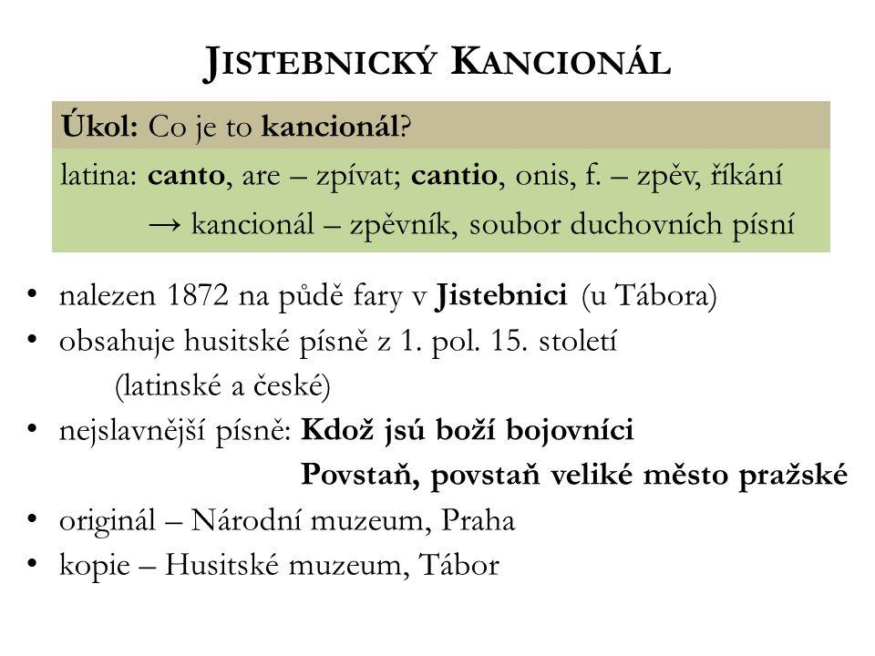 J ISTEBNICKÝ K ANCIONÁL nalezen 1872 na půdě fary v Jistebnici (u Tábora) obsahuje husitské písně z 1. pol. 15. století (latinské a české) nejslavnějš