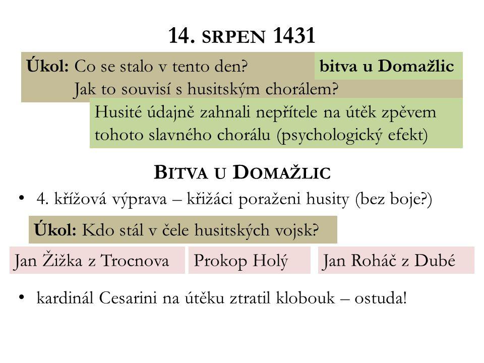 14. SRPEN 1431 B ITVA U D OMAŽLIC 4. křížová výprava – křižáci poraženi husity (bez boje?) kardinál Cesarini na útěku ztratil klobouk – ostuda! Úkol: