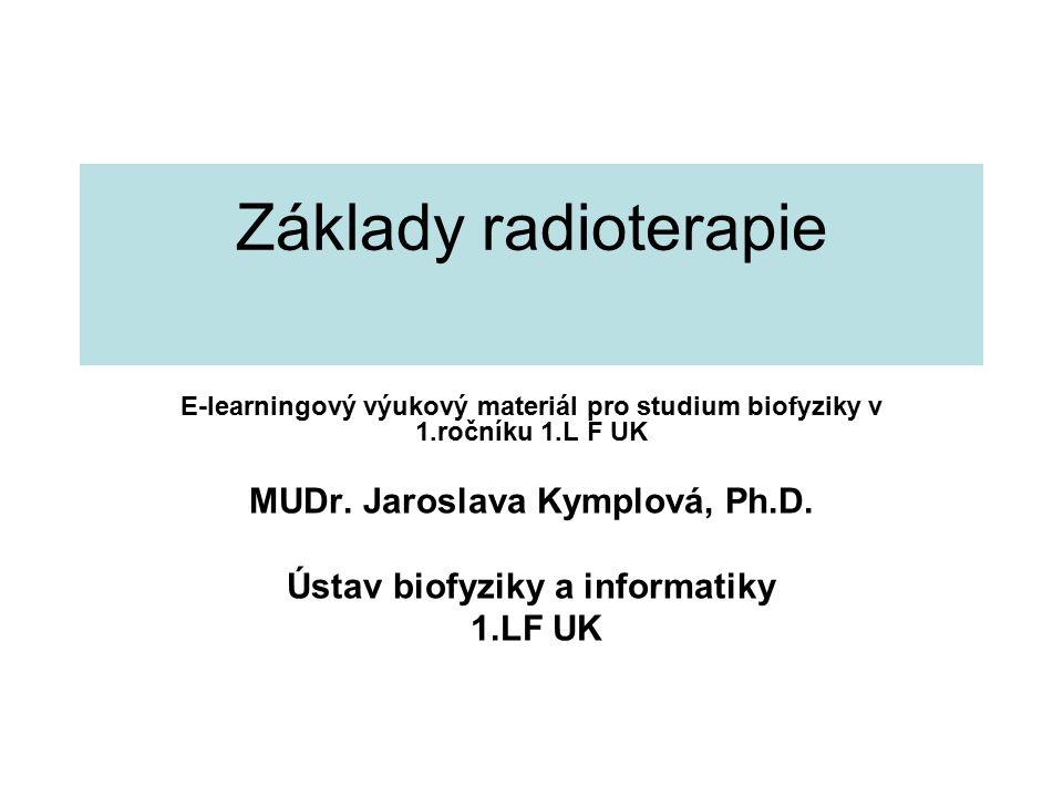 Základy radioterapie E-learningový výukový materiál pro studium biofyziky v 1.ročníku 1.L F UK MUDr.