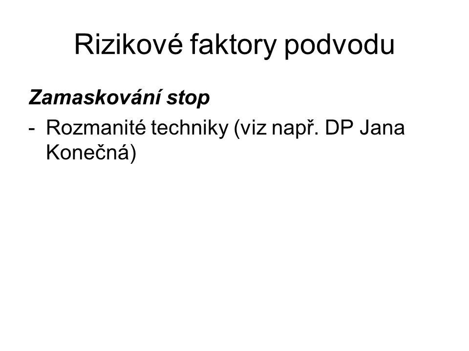 Rizikové faktory podvodu Zamaskování stop -Rozmanité techniky (viz např. DP Jana Konečná)