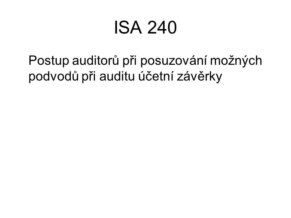ISA 240 Postup auditorů při posuzování možných podvodů při auditu účetní závěrky