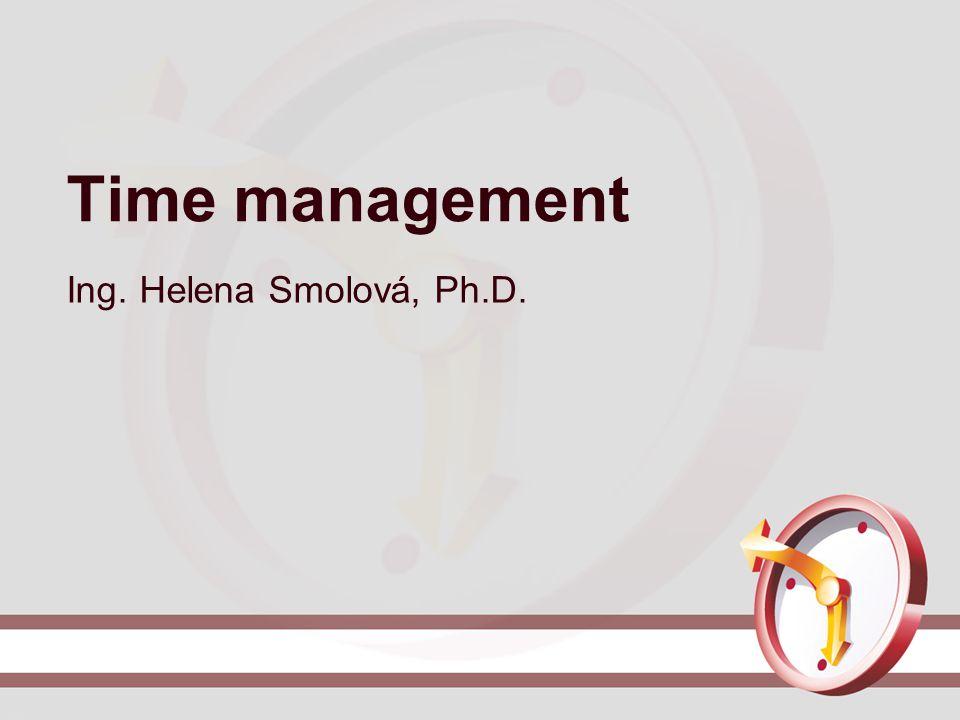 Time management Ing. Helena Smolová, Ph.D.