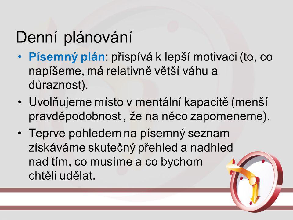 Denní plánování Písemný plán: přispívá k lepší motivaci (to, co napíšeme, má relativně větší váhu a důraznost). Uvolňujeme místo v mentální kapacitě (